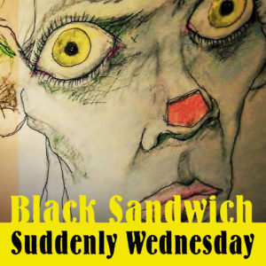 Black Sandwich – Suddenly Wednesday