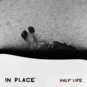 In Place – Half Life