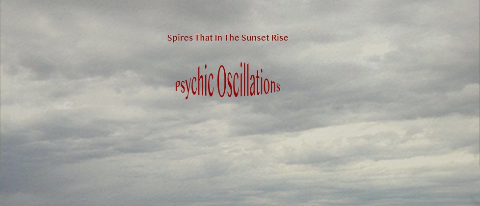 Spires That in the Sunset Rise - Psychic Oscillations