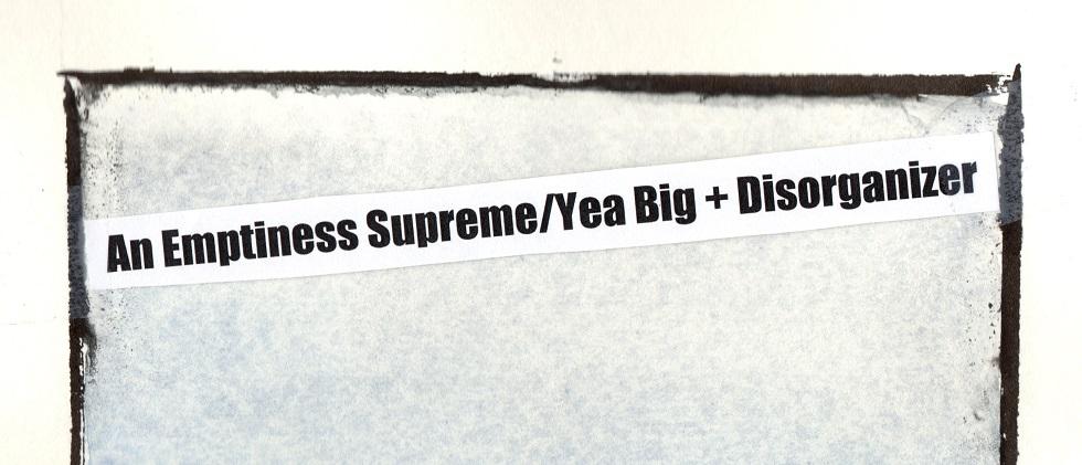 Yea Big + Disorganizer - An Emptiness Supreme